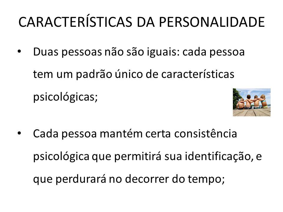CARACTERÍSTICAS DA PERSONALIDADE Duas pessoas não são iguais: cada pessoa tem um padrão único de características psicológicas; Cada pessoa mantém cert