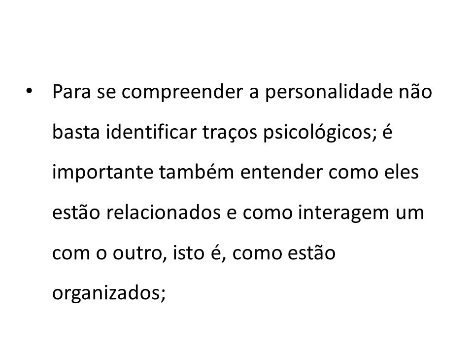 Para se compreender a personalidade não basta identificar traços psicológicos; é importante também entender como eles estão relacionados e como intera