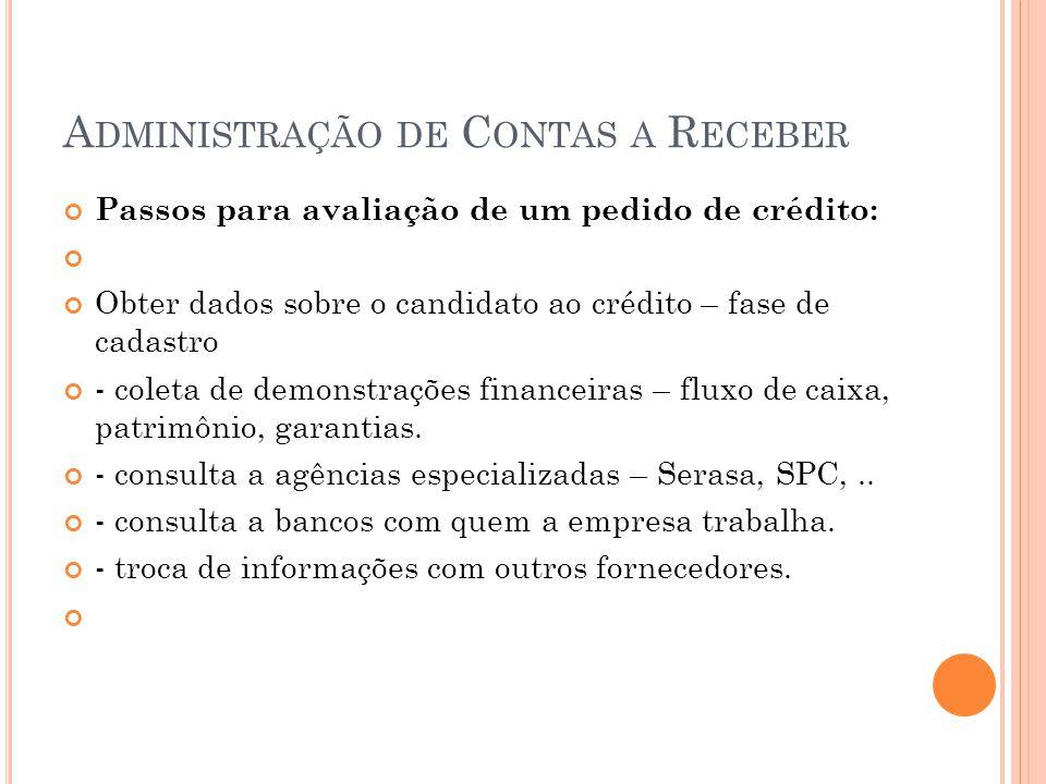 A DMINISTRAÇÃO DE C ONTAS A R ECEBER Passos para avaliação de um pedido de crédito: Obter dados sobre o candidato ao crédito – fase de cadastro - cole