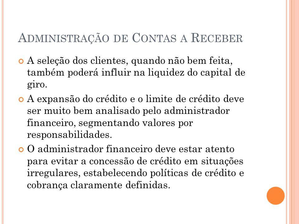 A DMINISTRAÇÃO DE C ONTAS A R ECEBER Administração das Perdas O administrador financeiro deverá implantar um sistema eficiente de política de crédito e cobrança para evitar as perdas com a inadimplência.