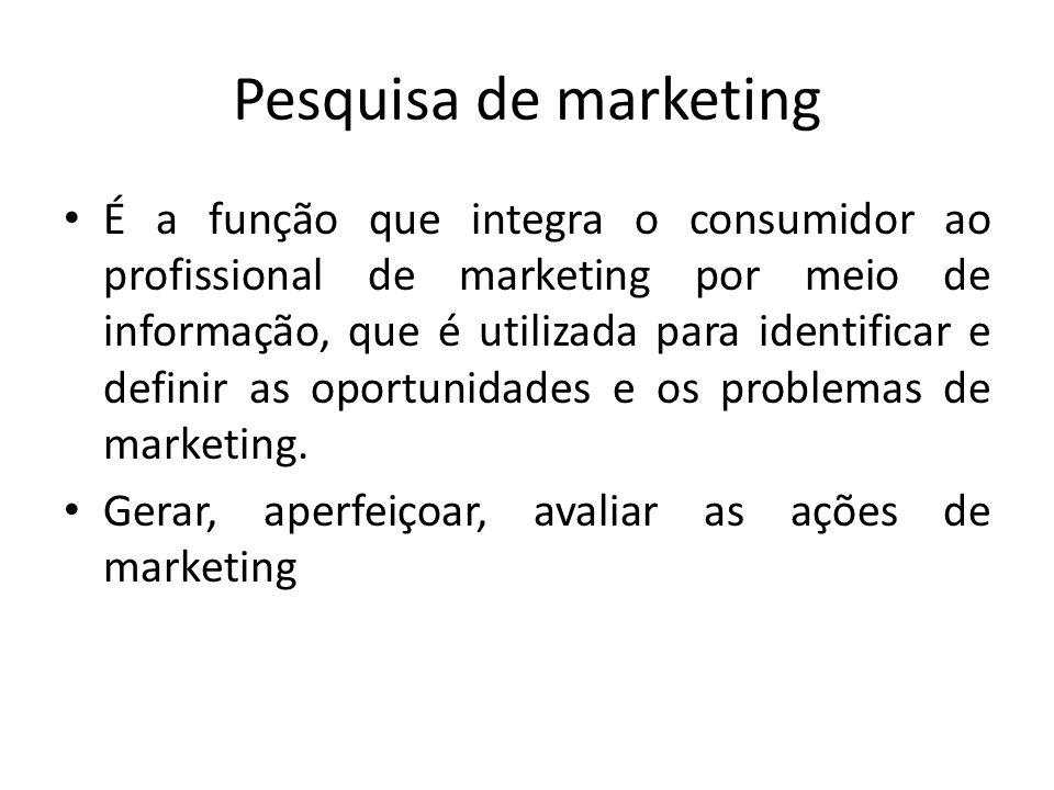 Pesquisa de marketing É a função que integra o consumidor ao profissional de marketing por meio de informação, que é utilizada para identificar e defi
