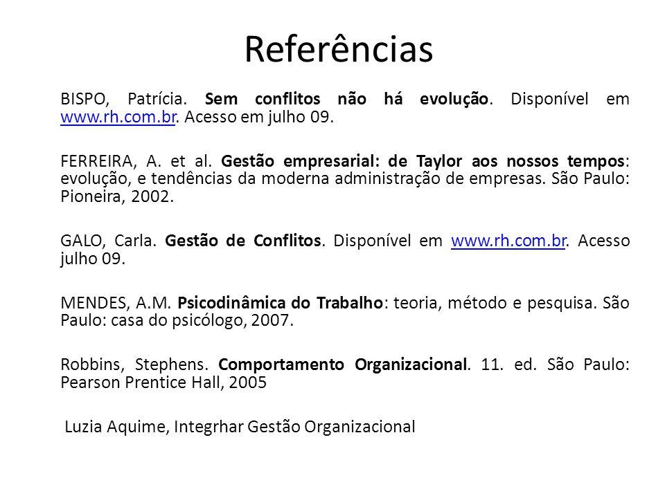 Referências BISPO, Patrícia. Sem conflitos não há evolução. Disponível em www.rh.com.br. Acesso em julho 09. www.rh.com.br FERREIRA, A. et al. Gestão