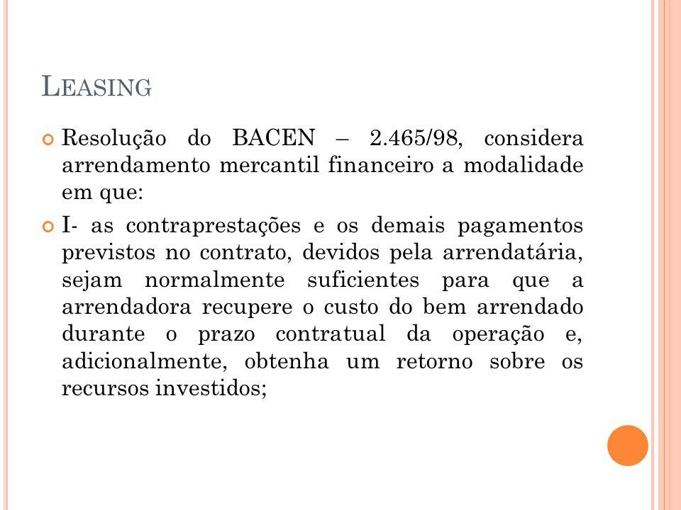 L EASING Resolução do BACEN – 2.465/98, considera arrendamento mercantil financeiro a modalidade em que: I- as contraprestações e os demais pagamentos