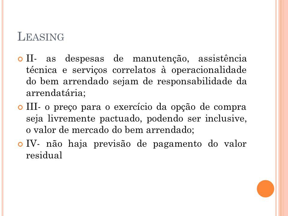 L EASING II- as despesas de manutenção, assistência técnica e serviços correlatos à operacionalidade do bem arrendado sejam de responsabilidade da arr