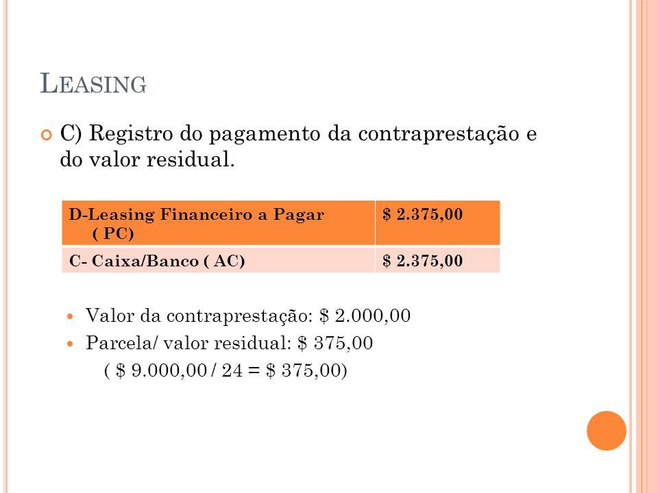 L EASING C) Registro do pagamento da contraprestação e do valor residual. Valor da contraprestação: $ 2.000,00 Parcela/ valor residual: $ 375,00 ( $ 9