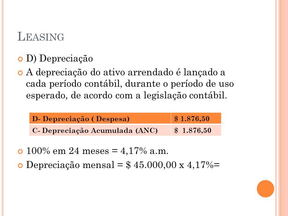 L EASING D) Depreciação A depreciação do ativo arrendado é lançado a cada período contábil, durante o período de uso esperado, de acordo com a legisla