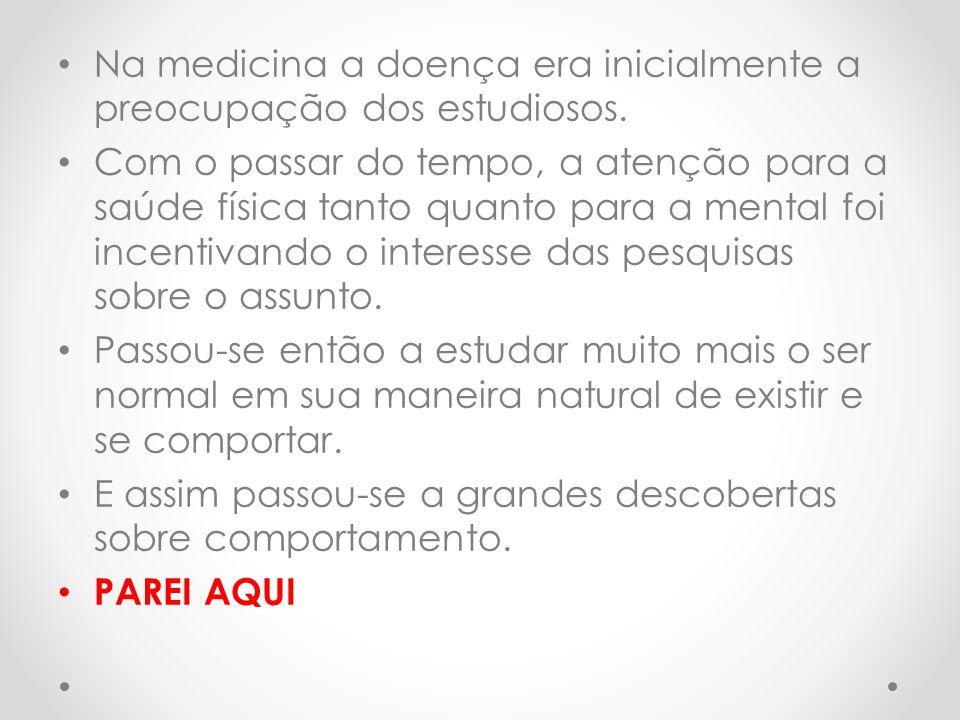 Na medicina a doença era inicialmente a preocupação dos estudiosos. Com o passar do tempo, a atenção para a saúde física tanto quanto para a mental fo