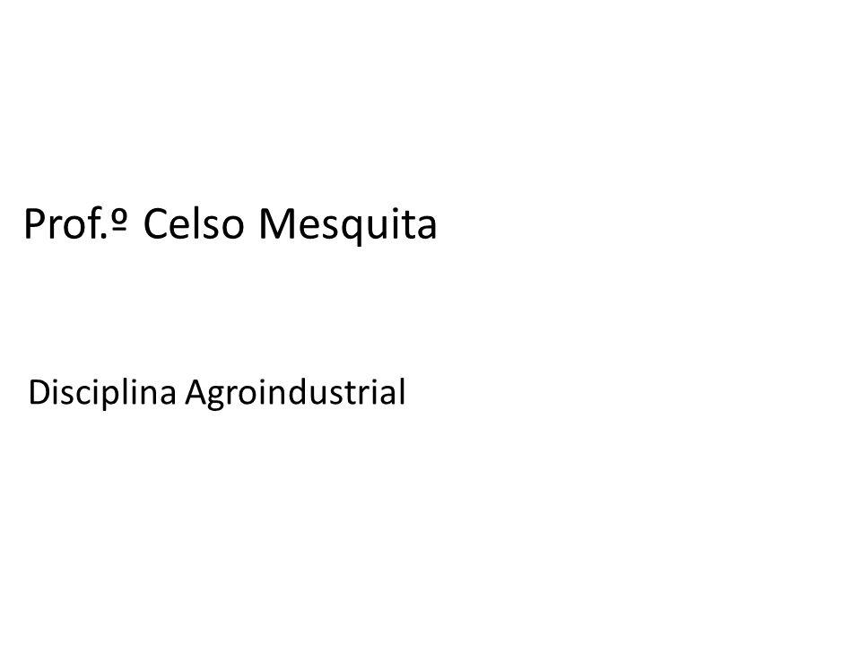 Prof.º Celso Mesquita Disciplina Agroindustrial