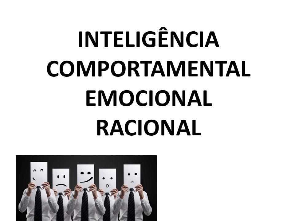 INTELIGÊNCIA COMPORTAMENTAL EMOCIONAL RACIONAL
