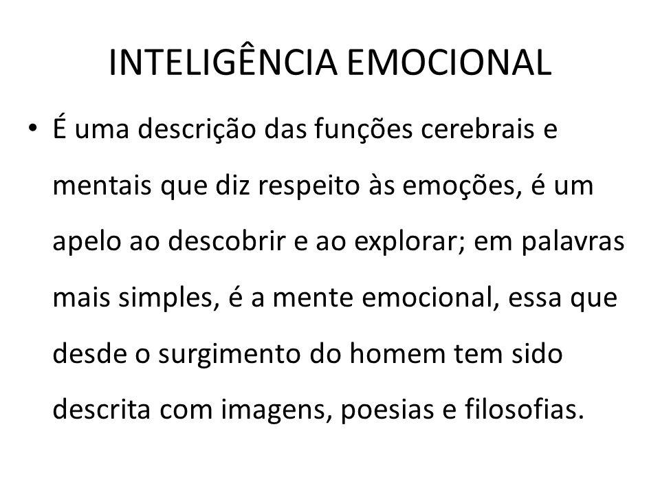 INTELIGÊNCIA EMOCIONAL É uma descrição das funções cerebrais e mentais que diz respeito às emoções, é um apelo ao descobrir e ao explorar; em palavras