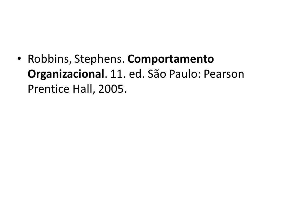 Robbins, Stephens. Comportamento Organizacional. 11. ed. São Paulo: Pearson Prentice Hall, 2005.