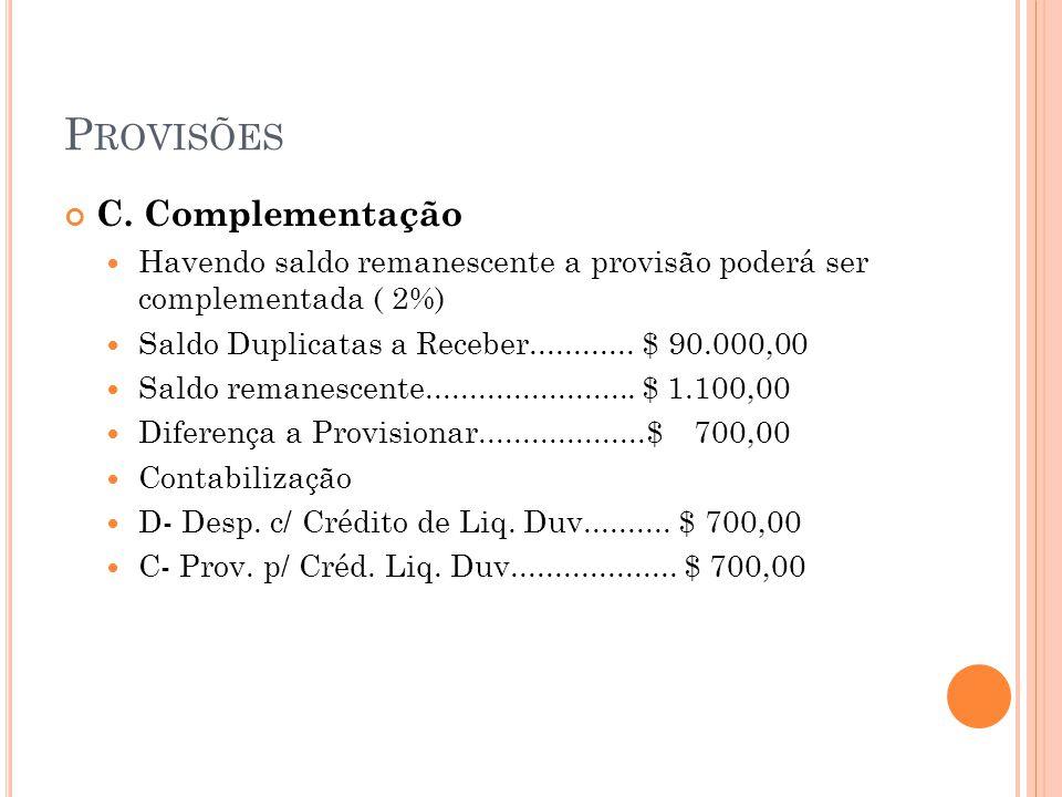 P ROVISÕES C. Complementação Havendo saldo remanescente a provisão poderá ser complementada ( 2%) Saldo Duplicatas a Receber............ $ 90.000,00 S