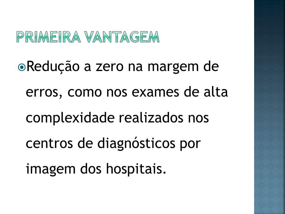 Redução a zero na margem de erros, como nos exames de alta complexidade realizados nos centros de diagnósticos por imagem dos hospitais.