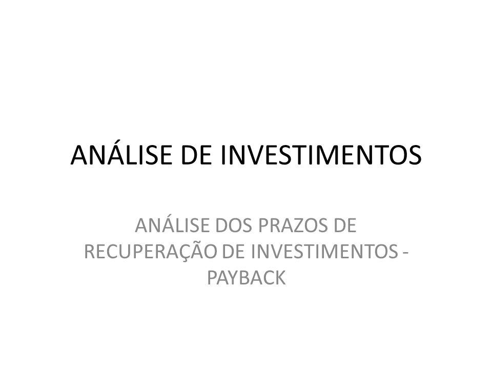 ANÁLISE DE INVESTIMENTOS ANÁLISE DOS PRAZOS DE RECUPERAÇÃO DE INVESTIMENTOS - PAYBACK