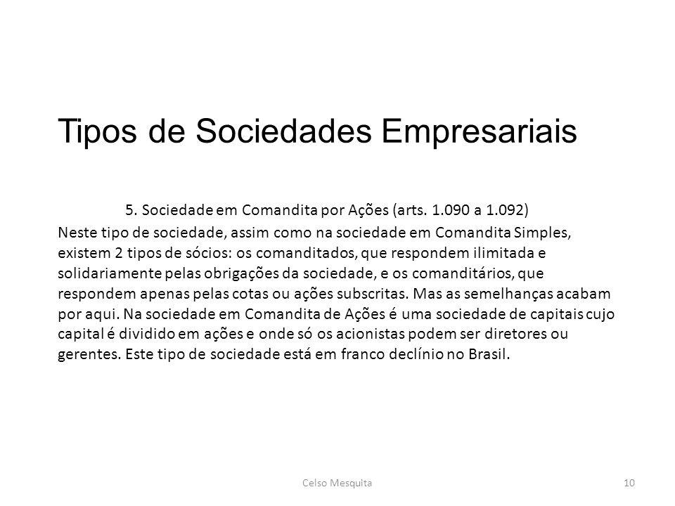 Tipos de Sociedades Empresariais 5. Sociedade em Comandita por Ações (arts. 1.090 a 1.092) Neste tipo de sociedade, assim como na sociedade em Comandi