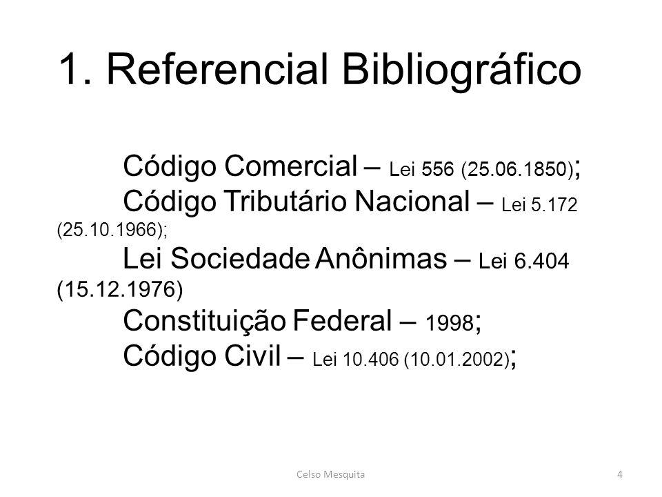 1. Referencial Bibliográfico Código Comercial – Lei 556 (25.06.1850) ; Código Tributário Nacional – Lei 5.172 (25.10.1966); Lei Sociedade Anônimas – L
