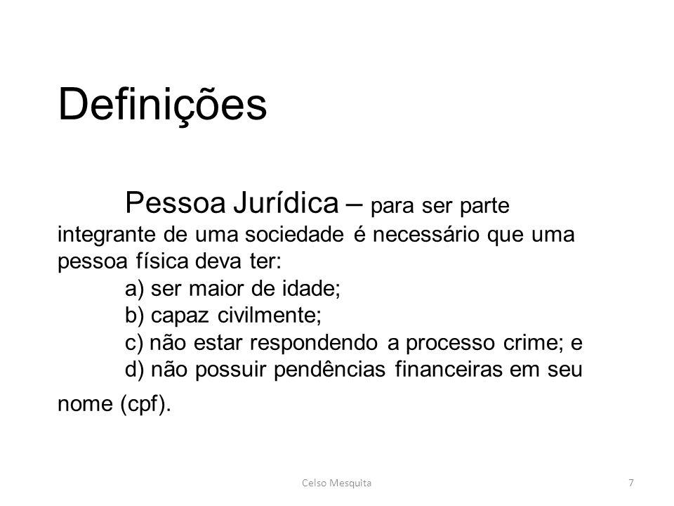 Definições Pessoa Jurídica – para ser parte integrante de uma sociedade é necessário que uma pessoa física deva ter: a) ser maior de idade; b) capaz c