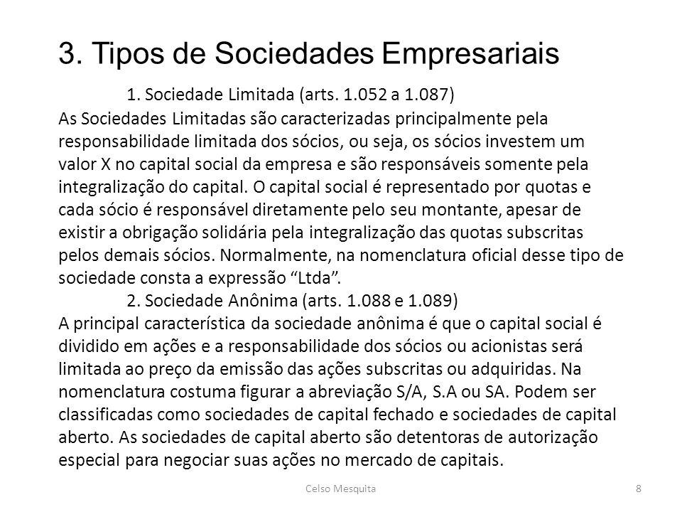 3. Tipos de Sociedades Empresariais 1. Sociedade Limitada (arts. 1.052 a 1.087) As Sociedades Limitadas são caracterizadas principalmente pela respons