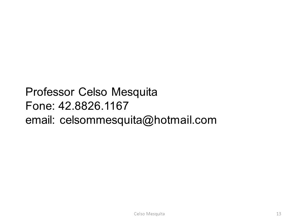 Professor Celso Mesquita Fone: 42.8826.1167 email: celsommesquita@hotmail.com Celso Mesquita13