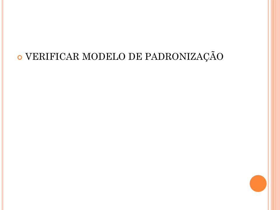 VERIFICAR MODELO DE PADRONIZAÇÃO