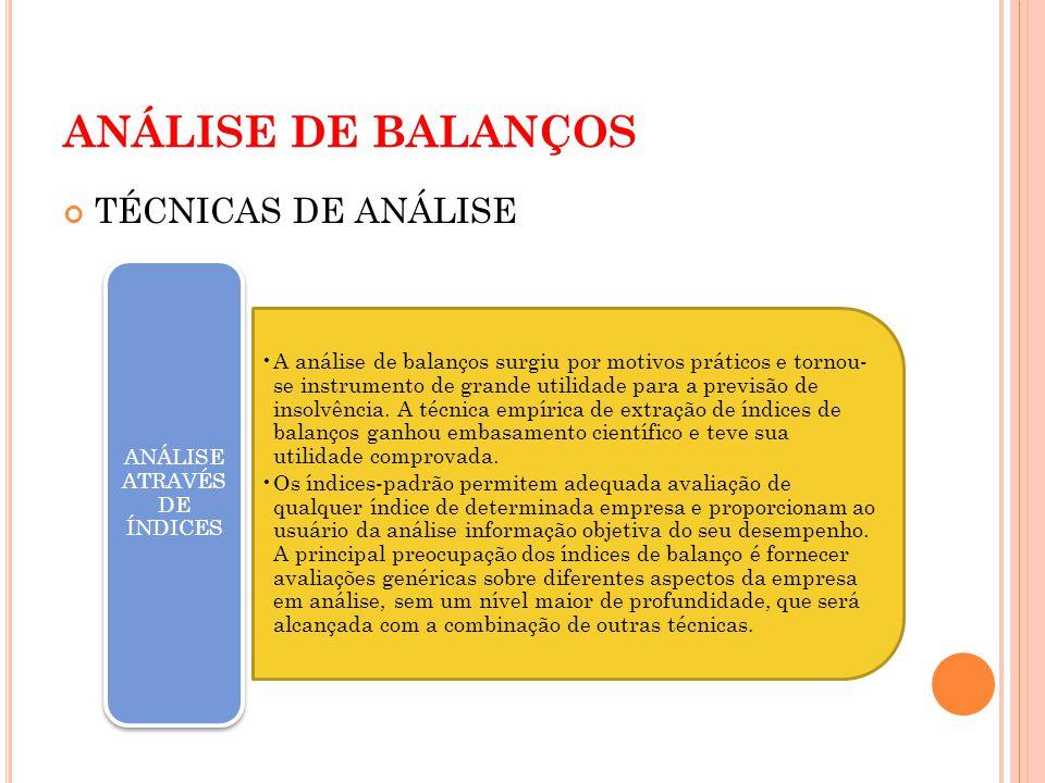 ANÁLISE DE BALANÇOS TÉCNICAS DE ANÁLISE A análise de balanços surgiu por motivos práticos e tornou- se instrumento de grande utilidade para a previsão