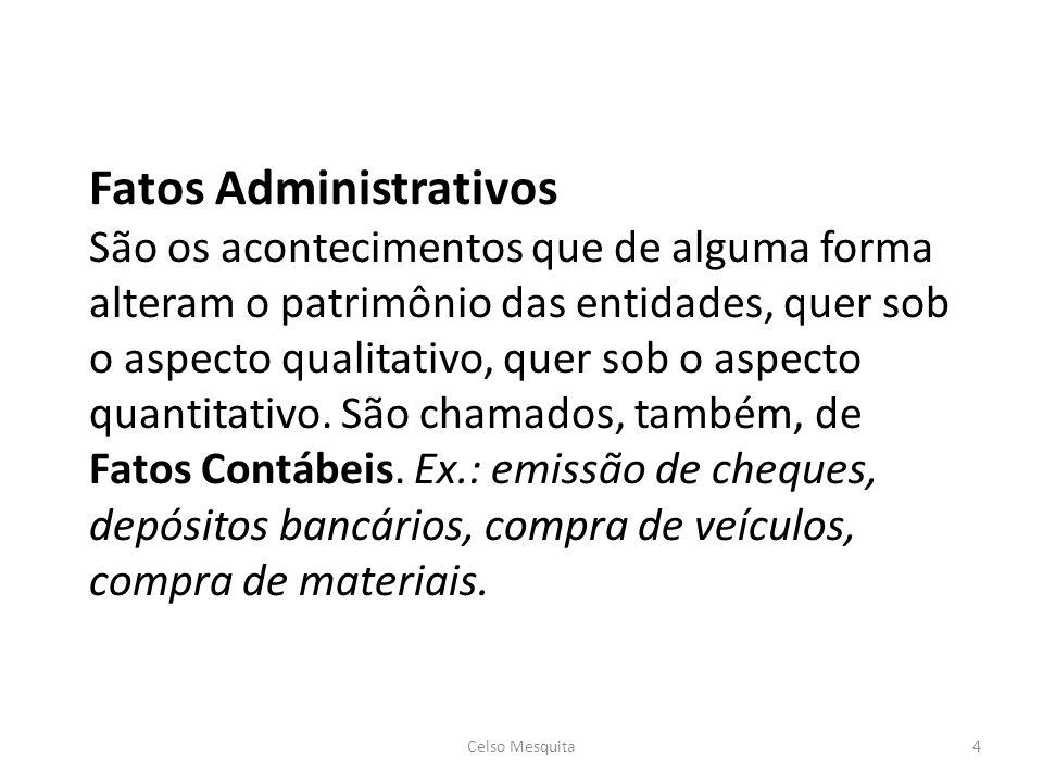 Fatos Administrativos São os acontecimentos que de alguma forma alteram o patrimônio das entidades, quer sob o aspecto qualitativo, quer sob o aspecto