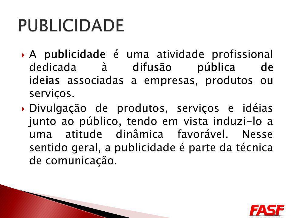 A publicidade é uma atividade profissional dedicada à difusão pública de ideias associadas a empresas, produtos ou serviços.