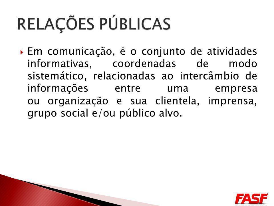 Em comunicação, é o conjunto de atividades informativas, coordenadas de modo sistemático, relacionadas ao intercâmbio de informações entre uma empresa ou organização e sua clientela, imprensa, grupo social e/ou público alvo.