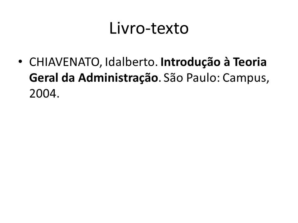 Livro-texto CHIAVENATO, Idalberto. Introdução à Teoria Geral da Administração. São Paulo: Campus, 2004.