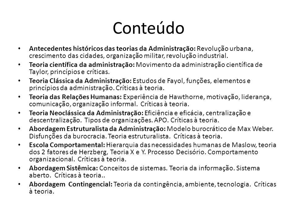 Conteúdo Antecedentes históricos das teorias da Administração: Revolução urbana, crescimento das cidades, organização militar, revolução industrial. T