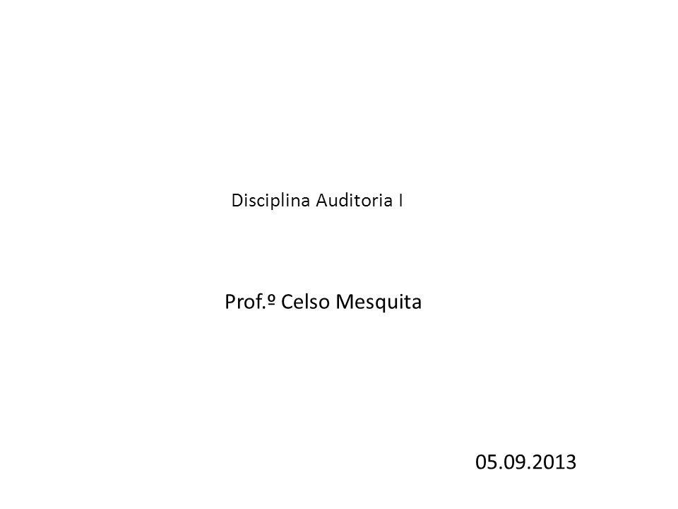 Prof.º Celso Mesquita Disciplina Auditoria I 05.09.2013
