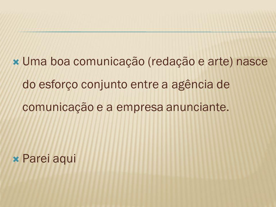 Uma boa comunicação (redação e arte) nasce do esforço conjunto entre a agência de comunicação e a empresa anunciante.