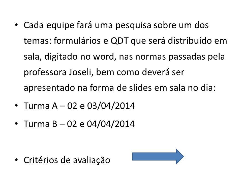Cada equipe fará uma pesquisa sobre um dos temas: formulários e QDT que será distribuído em sala, digitado no word, nas normas passadas pela professor
