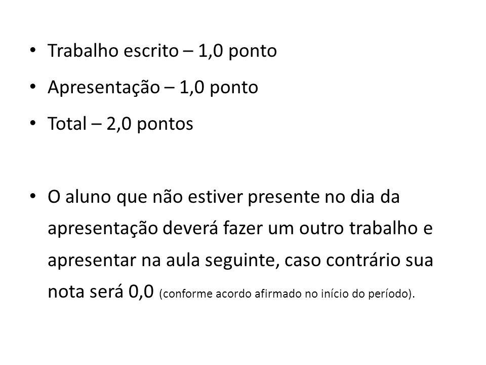 Trabalho escrito – 1,0 ponto Apresentação – 1,0 ponto Total – 2,0 pontos O aluno que não estiver presente no dia da apresentação deverá fazer um outro