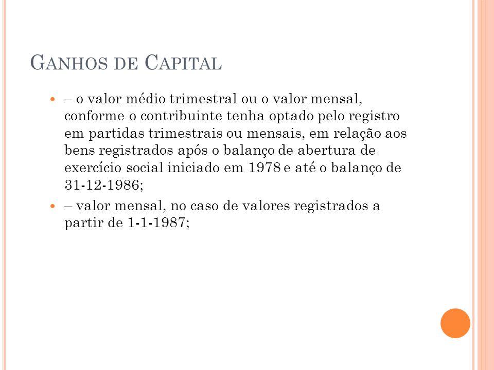 G ANHOS DE C APITAL – o valor médio trimestral ou o valor mensal, conforme o contribuinte tenha optado pelo registro em partidas trimestrais ou mensai