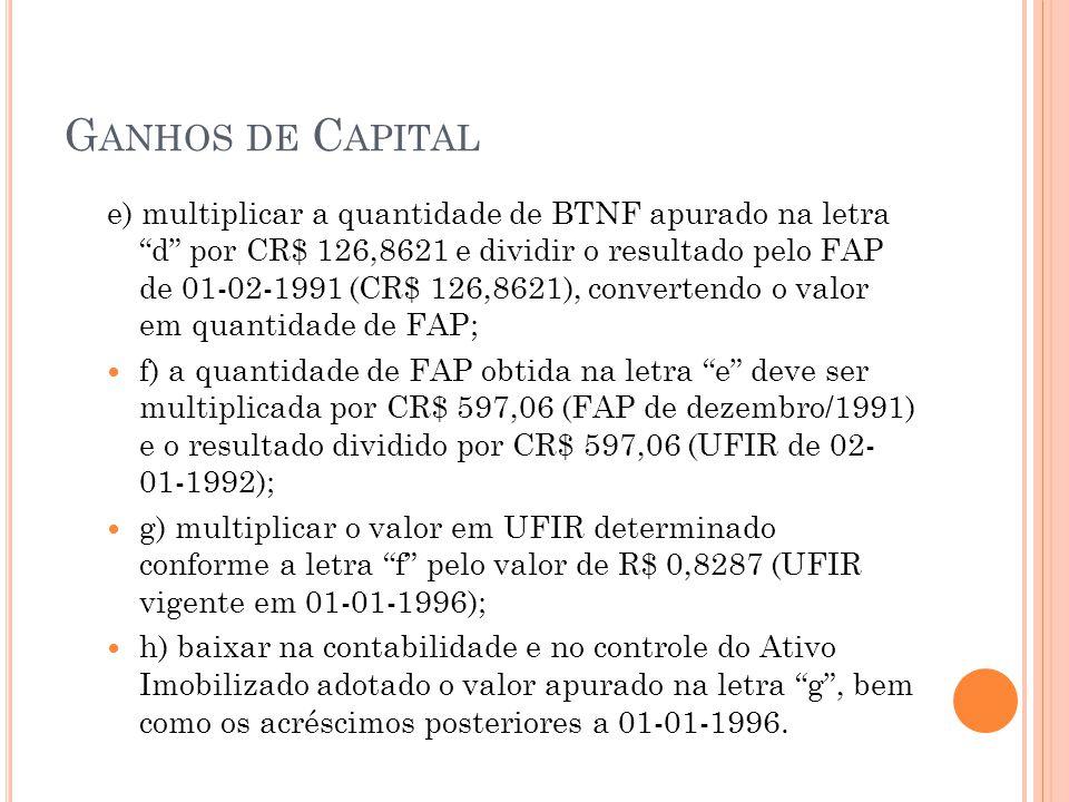 G ANHOS DE C APITAL e) multiplicar a quantidade de BTNF apurado na letra d por CR$ 126,8621 e dividir o resultado pelo FAP de 01-02-1991 (CR$ 126,8621