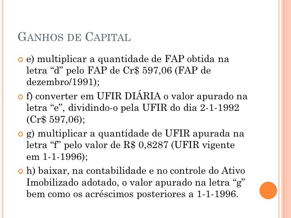 G ANHOS DE C APITAL e) multiplicar a quantidade de FAP obtida na letra d pelo FAP de Cr$ 597,06 (FAP de dezembro/1991); f) converter em UFIR DIÁRIA o