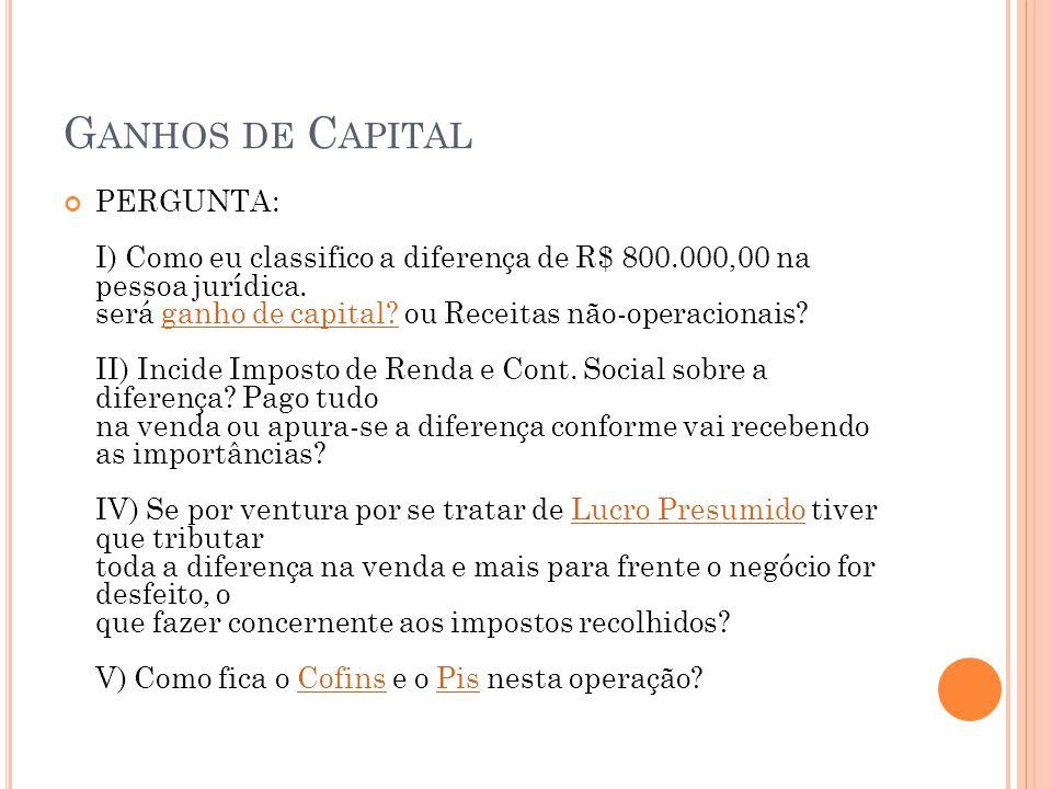 G ANHOS DE C APITAL PERGUNTA: I) Como eu classifico a diferença de R$ 800.000,00 na pessoa jurídica. será ganho de capital? ou Receitas não-operaciona