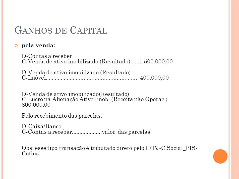 G ANHOS DE C APITAL pela venda: D-Contas a receber C-Venda de ativo imobilizado (Resultado)......1.500.000,00 D-Venda de ativo imobilizado (Resultado)
