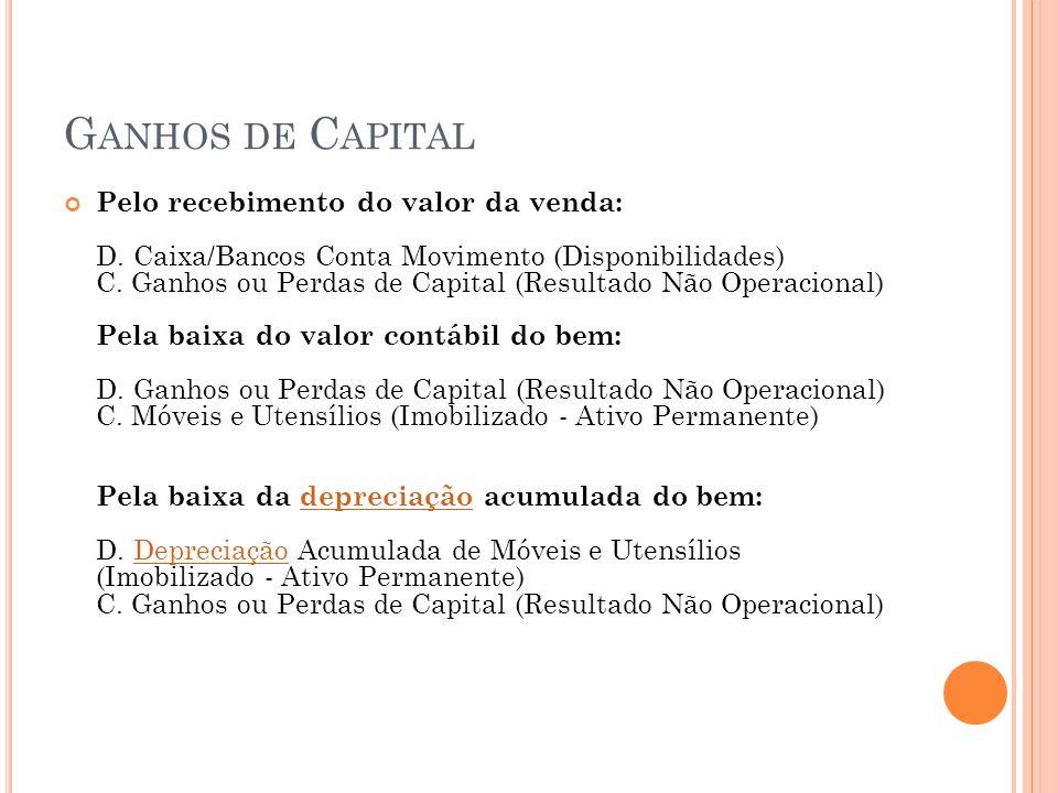 G ANHOS DE C APITAL Pelo recebimento do valor da venda: D. Caixa/Bancos Conta Movimento (Disponibilidades) C. Ganhos ou Perdas de Capital (Resultado N