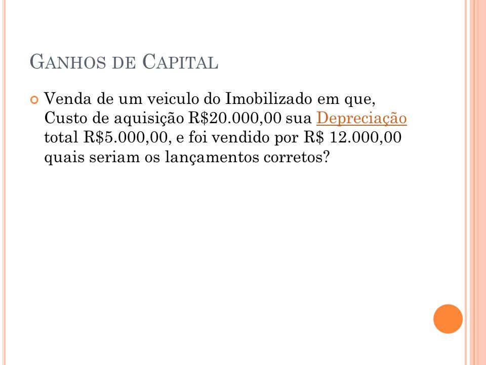 G ANHOS DE C APITAL Venda de um veiculo do Imobilizado em que, Custo de aquisição R$20.000,00 sua Depreciação total R$5.000,00, e foi vendido por R$ 1