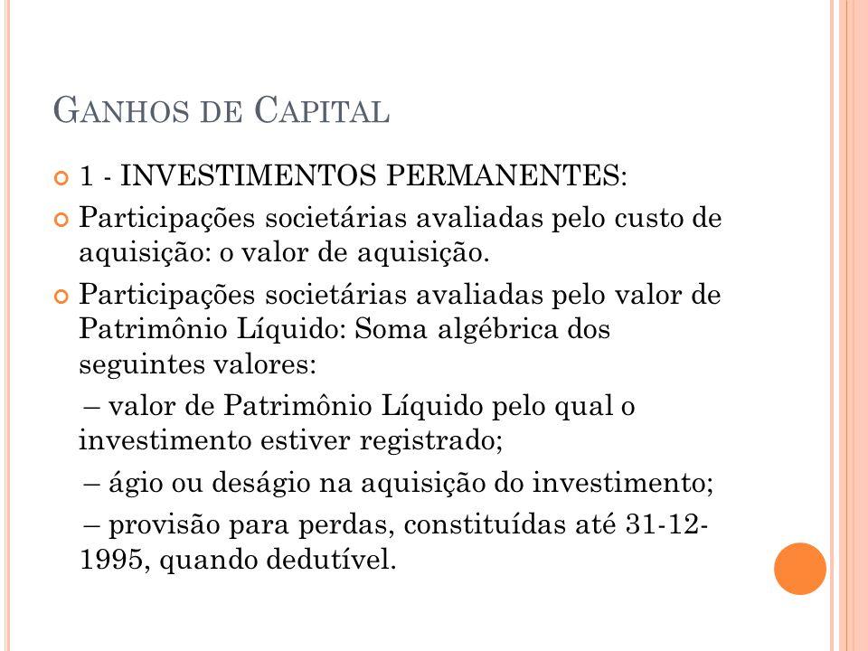 G ANHOS DE C APITAL 1 - INVESTIMENTOS PERMANENTES: Participações societárias avaliadas pelo custo de aquisição: o valor de aquisição. Participações so