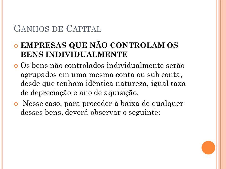 G ANHOS DE C APITAL EMPRESAS QUE NÃO CONTROLAM OS BENS INDIVIDUALMENTE Os bens não controlados individualmente serão agrupados em uma mesma conta ou s