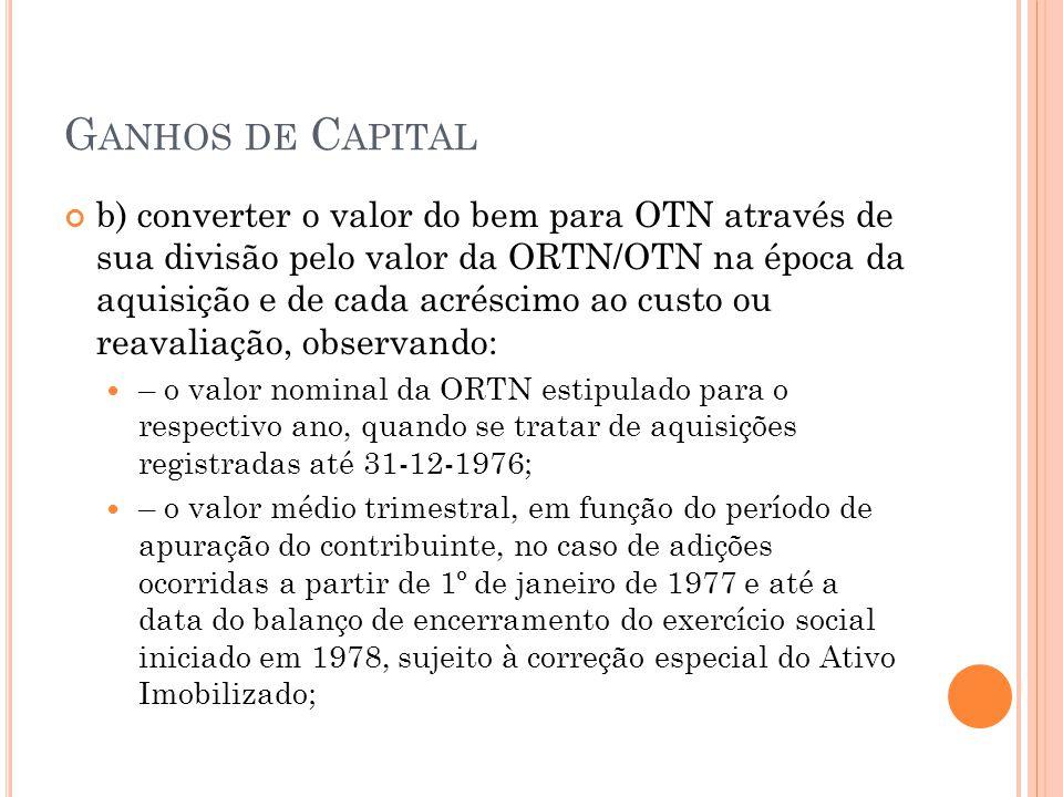G ANHOS DE C APITAL b) converter o valor do bem para OTN através de sua divisão pelo valor da ORTN/OTN na época da aquisição e de cada acréscimo ao cu