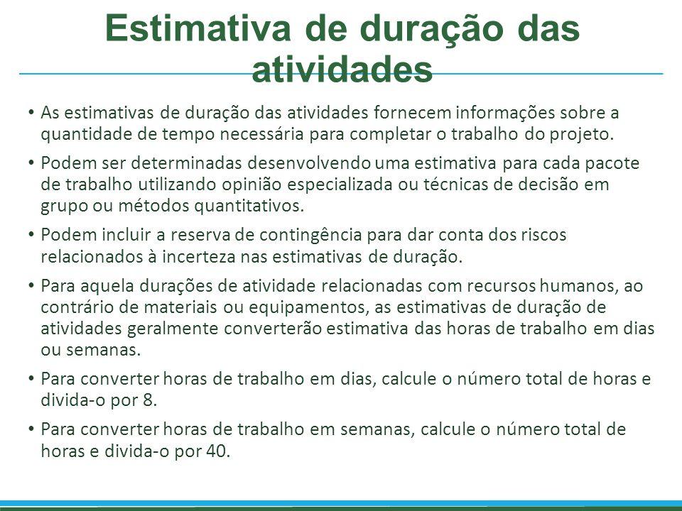 Estimativa de duração das atividades As estimativas de duração das atividades fornecem informações sobre a quantidade de tempo necessária para complet