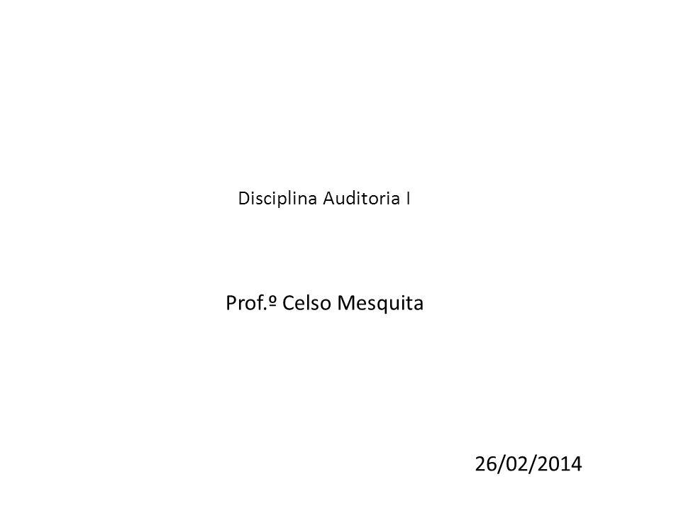 Prof.º Celso Mesquita Disciplina Auditoria I 26/02/2014