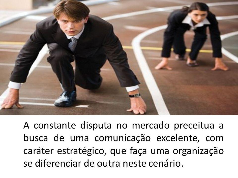 A constante disputa no mercado preceitua a busca de uma comunicação excelente, com caráter estratégico, que faça uma organização se diferenciar de out