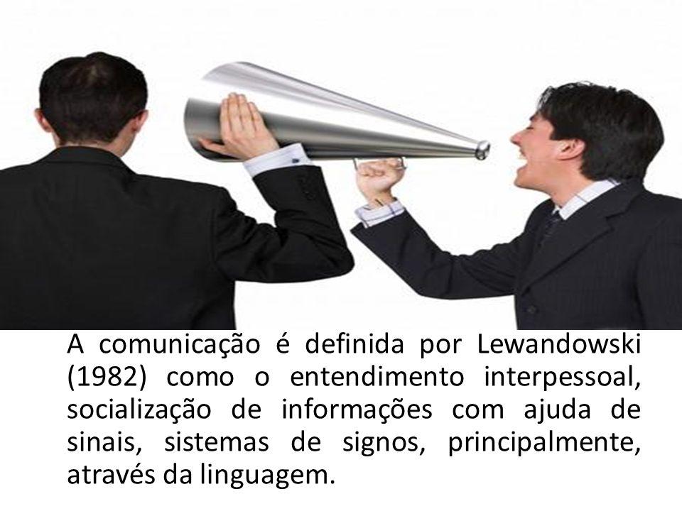A comunicação é definida por Lewandowski (1982) como o entendimento interpessoal, socialização de informações com ajuda de sinais, sistemas de signos,