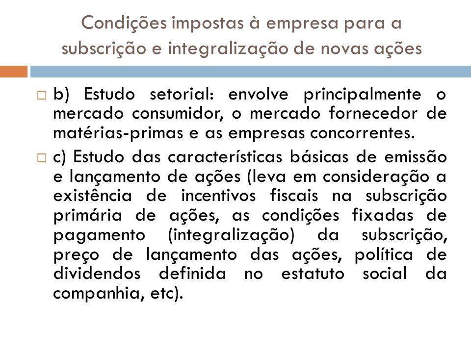 Condições impostas à empresa para a subscrição e integralização de novas ações b) Estudo setorial: envolve principalmente o mercado consumidor, o merc