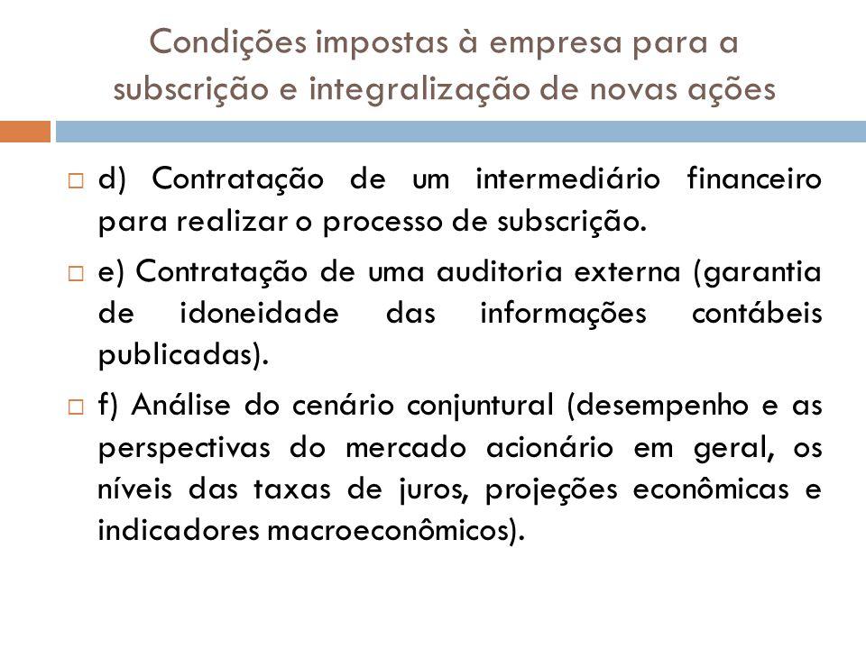 Condições impostas à empresa para a subscrição e integralização de novas ações d) Contratação de um intermediário financeiro para realizar o processo